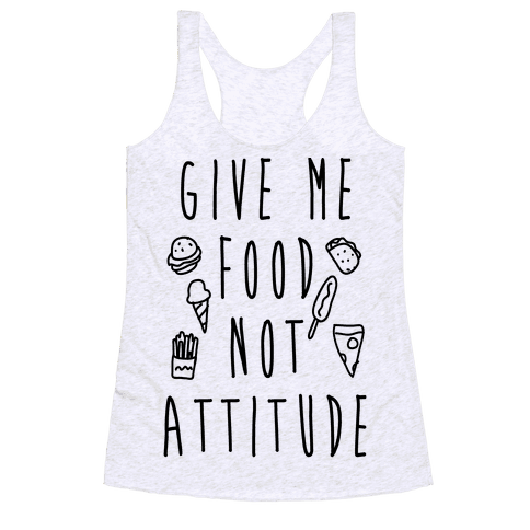 Give Me Food Not Attitude Racerback Tank Top