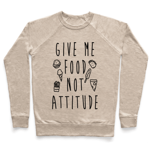 Give Me Food Not Attitude Pullover