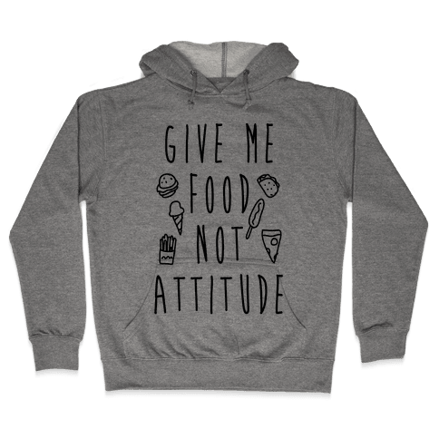 Give Me Food Not Attitude Hooded Sweatshirt