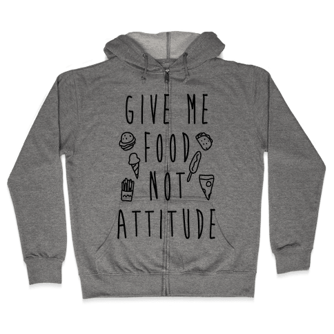 Give Me Food Not Attitude Zip Hoodie