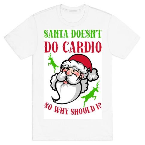 Santa Doesn't Do Cardio, Why Should I? Mens T-Shirt
