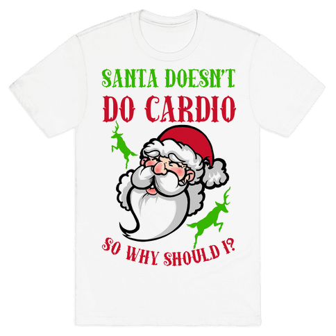 Santa Doesn't Do Cardio, Why Should I? Mens T-Shirt