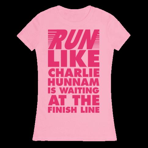 Run Like Charlie Hunnam is Waiting at the Finish Line Womens T-Shirt