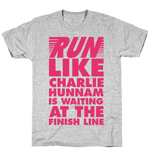 Run Like Charlie Hunnam is Waiting at the Finish Line T-Shirt