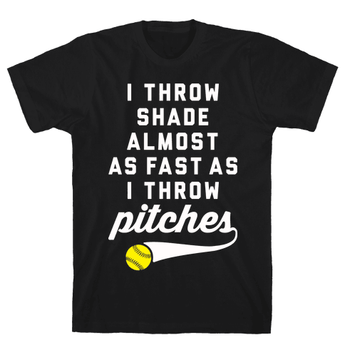 I Throw Shade Almost As Fast As I Throw Pitches Mens T-Shirt