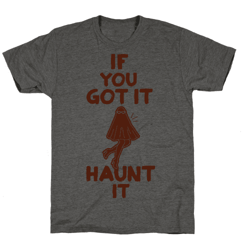 If You Got It, Haunt It Mens T-Shirt
