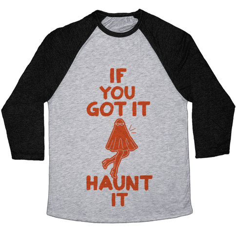 If You Got It, Haunt It Baseball Tee