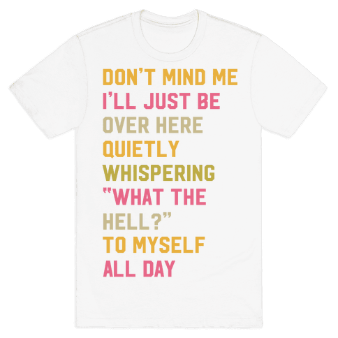 Quietly Whispering What The Hell To Myself All Day Mens T-Shirt
