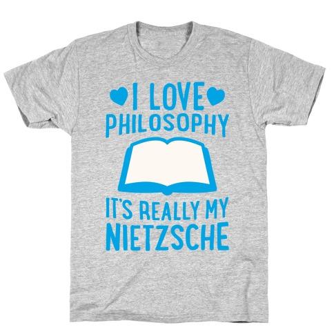 I Love Philosophy (It's Really My Nietzsche) T-Shirt