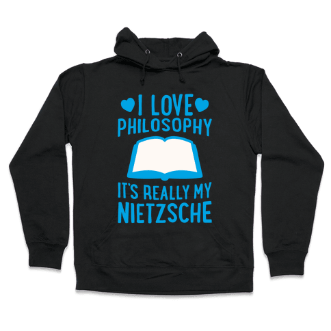 I Love Philosophy (It's Really My Nietzsche) Hooded Sweatshirt
