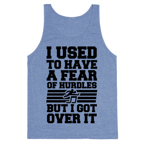 I Used to have a fear of Hurdles, Then I Got Over It Tank Top