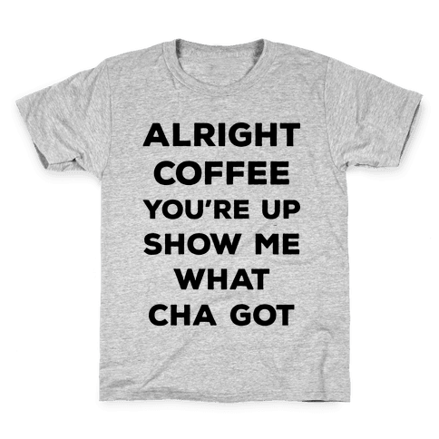 Alright Coffee You're Up Kids T-Shirt