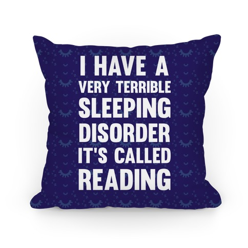 I Have A Very Terrible Sleeping Disorder, It's Called Reading Pillow
