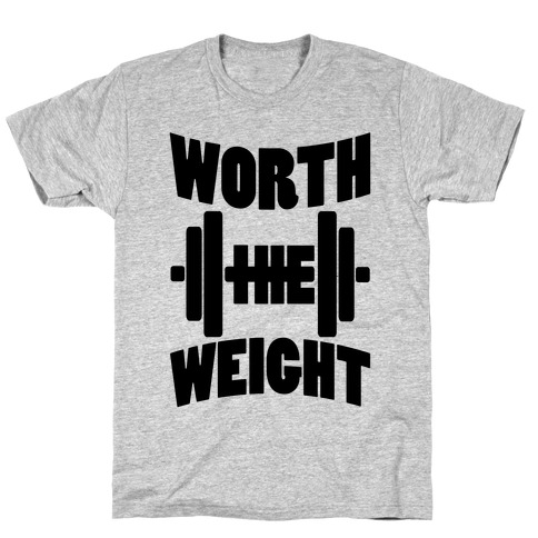 Worth The Weight T-Shirt