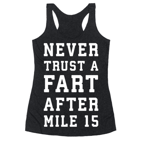 Never Trust A Fart After Mile 15