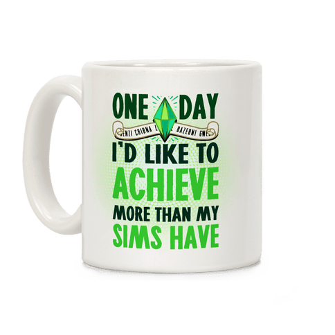 One Day I'd Like To Achieve More Than My Sims Have Coffee Mug