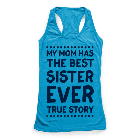My Mom Has The Best Sister Ever True Story Racerback Tank Top