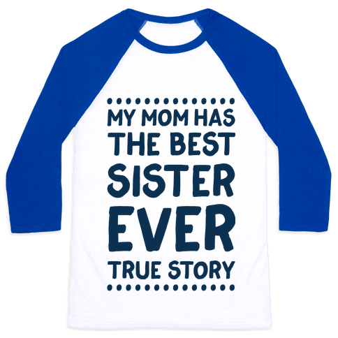 My Mom Has The Best Sister Ever True Story Baseball Tee