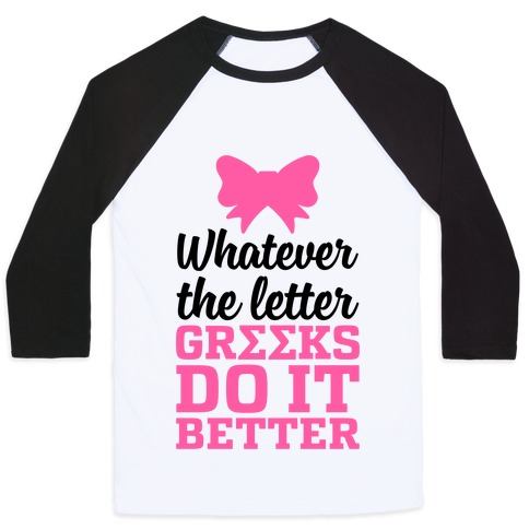 Whatever The Letter, Greeks Do It Better Baseball Tee