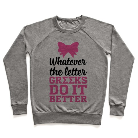 Whatever The Letter, Greeks Do It Better Pullover