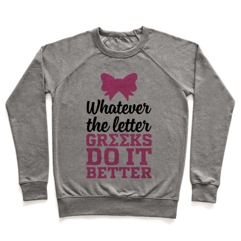 Whatever The Letter, Greeks Do It Better Pullover
