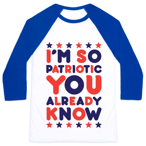 I'm So Patriotic You Already Know Baseball Tee