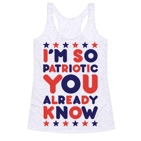 I'm So Patriotic You Already Know Racerback Tank Top