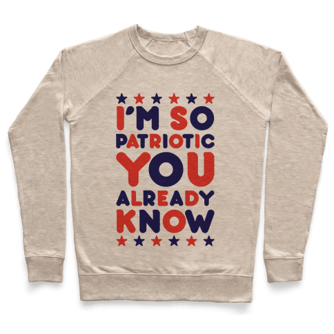 I'm So Patriotic You Already Know Pullover