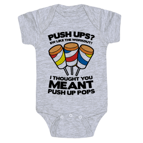 Push Ups? I Thought You Meant Push Up Pops Baby Onesy