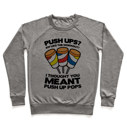 Push Ups? I Thought You Meant Push Up Pops Pullover