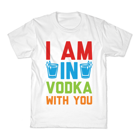 I Am In Vodka With You Kids T-Shirt
