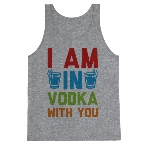 I Am In Vodka With You Tank Top