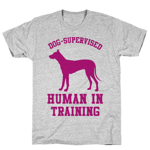 Dog Supervised Human in Training Mens T-Shirt