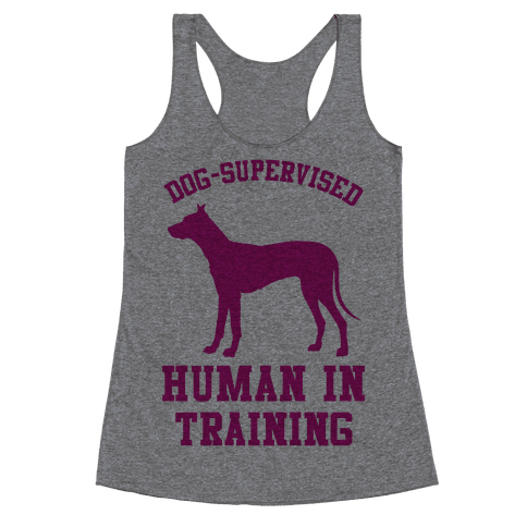 Dog Supervised Human in Training Racerback Tank Top
