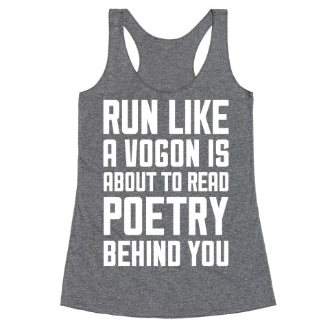 Run Like A Vogon Is About To Read Poetry Behind You Racerback Tank Top