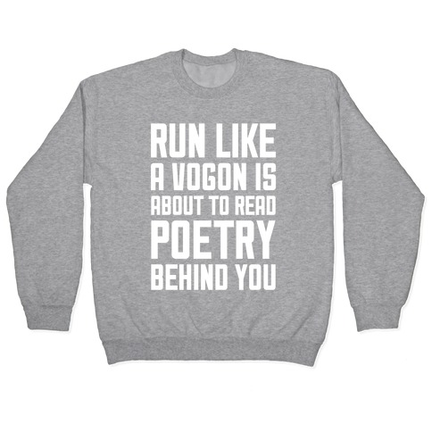 Run Like A Vogon Is About To Read Poetry Behind You Pullover