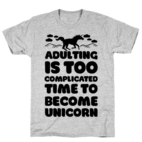Adulting is Too Complicated Time to Become a Unicorn Mens T-Shirt
