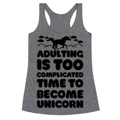 Adulting is Too Complicated Time to Become a Unicorn Racerback Tank Top