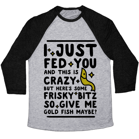 Give Me Gold Fish Maybe Baseball Tee
