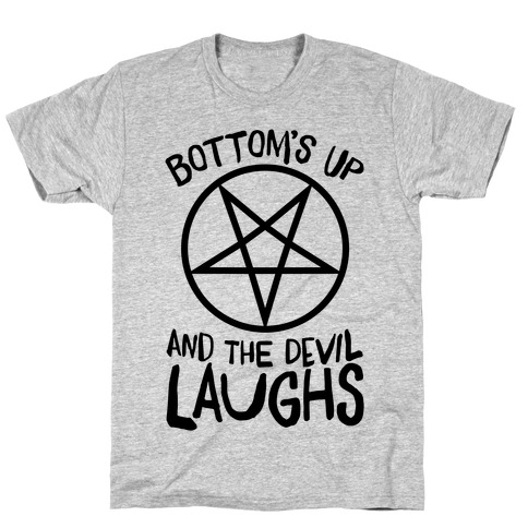 Bottoms Up, And The Devil Laughs T-Shirt