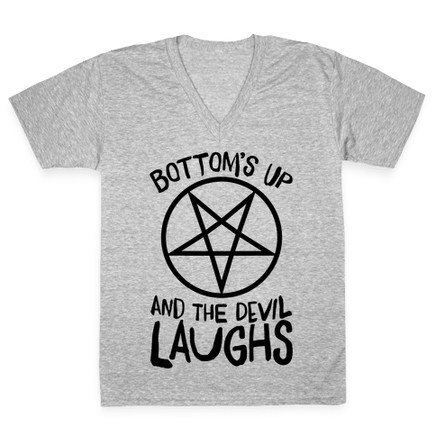 Bottoms Up, And The Devil Laughs V-Neck Tee Shirt
