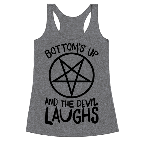 Bottoms Up, And The Devil Laughs Racerback Tank Top