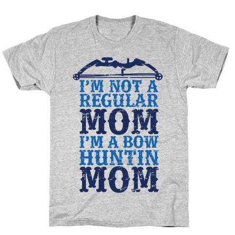 I'm Not a Regular Mom I'm a Bow Hunting Mom T-Shirt