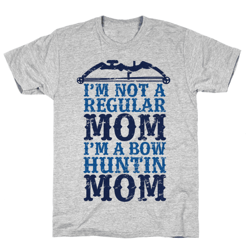 I'm Not a Regular Mom I'm a Bow Hunting Mom