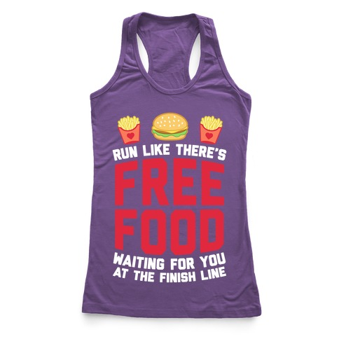 Run Like There's Free Food Waiting For You At The Finish Racerback Tank Top