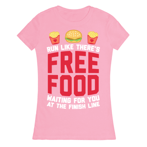 Run Like There's Free Food Waiting For You At The Finish Womens T-Shirt