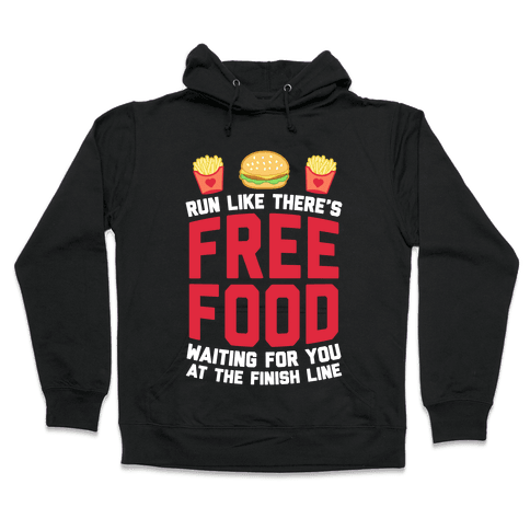 Run Like There's Free Food Waiting For You At The Finish Hooded Sweatshirt
