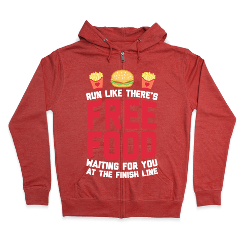 Run Like There's Free Food Waiting For You At The Finish Zip Hoodie