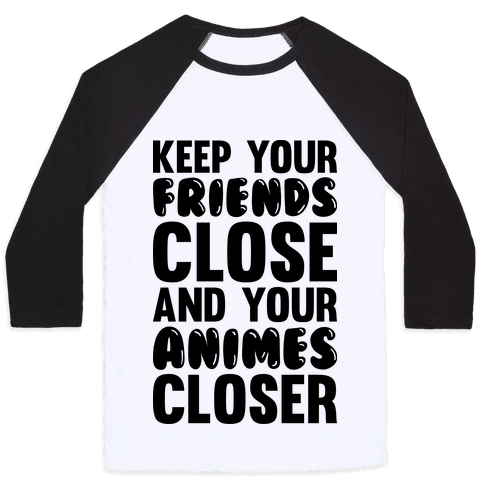 Keep Your Friends Close And Your Animes Closer Baseball Tee