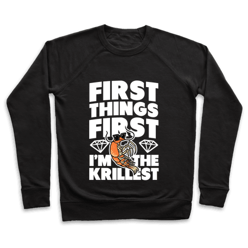 First Things First, I'm the Krillest Pullover